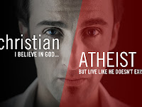 Christian: I believe in God!  Atheist: But you do live as if he does not exist!