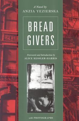 anzia yezierskas bread givers Yezierska's most-taught novel is bread givers in that book, the patriarchal father  represents traditional jewish ways because of the negative aspects of the.