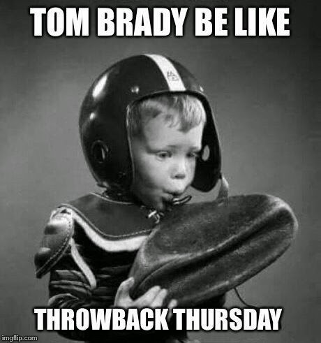 Tom Brady be like throwback thursday