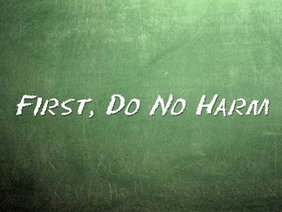 http://3.bp.blogspot.com/-B5O_rh8_IoY/Uhw-eOdgAUI/AAAAAAAABGc/b_6tCIYCnZo/s1600/do+no+harm.jpg