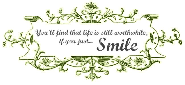 You'll find that life is still worthwhile, If you just smile