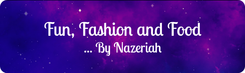 Fun, Fashion and Food ... By Nazeriah