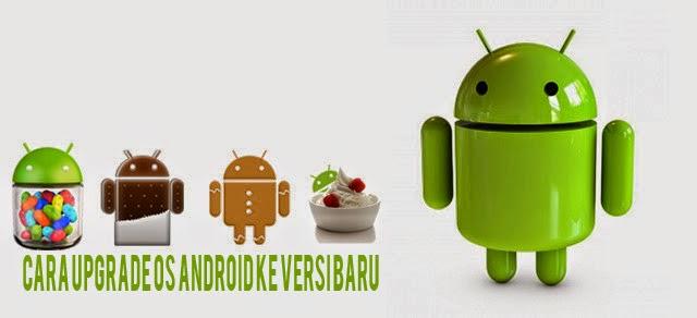 Cara Upgrade Os Android Ke Versi Baru