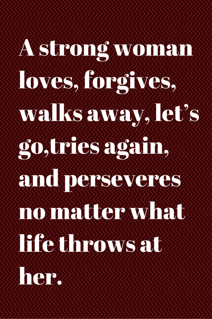 Strong Life Quote A Strong Woman Loves Forgives Walks Away Let's Gotries Again