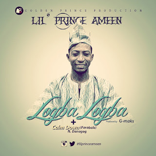 Lil' Prince Ameen ft. Danagog - Calm Down + Logba Logba