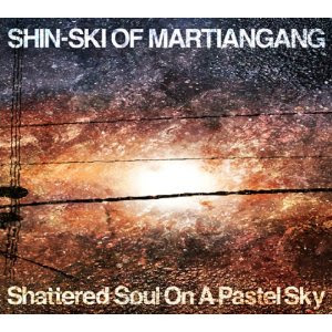 Shin-Ski of Martiangang - Shattered Soul on a Pastel Sky  (Rap)