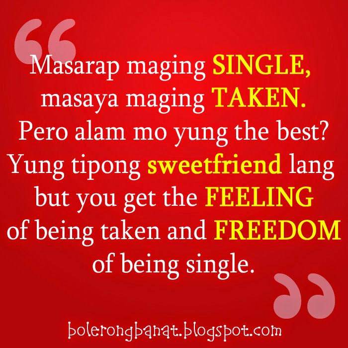 Yung tipong sweetfriend lang but you get the feeling of being taken and freedom of being single.