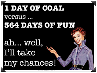 1 day of coal verses 364 days of fun, ah well I'll take my chances, christmas, santa