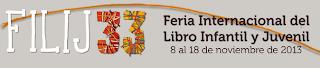 FILIJ 33 Feria Internacional del Libro Infantil y Juvenil. 8 al 18 de noviembre de 2013.