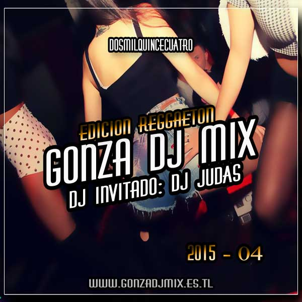 Gonza Dj Mix Ft. Dj Judas Edicion Reggaeton Vol. 4 (2015)