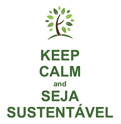 Estampa: KEEP CALM AND SEJA SUSTENTÁVEL