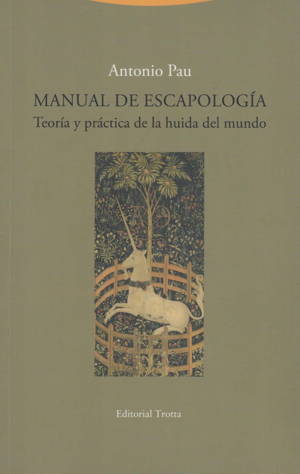 Antonio Pau (Manual de escapología) Teoría y practica de la huida del mundo