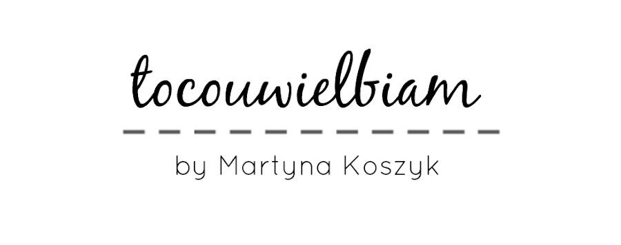 tocouwielbiam | by Martyna Koszyk