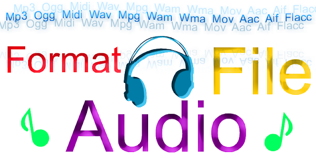 Mengenal Format Audio, Macam  macam File Format Audio