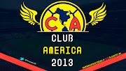 Club América 2013 • Águilas del América • Club de Fútbol América cfa