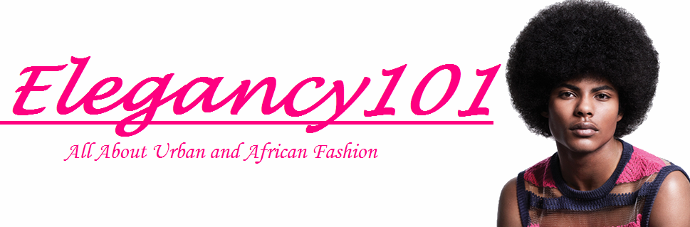 Elegancy 101 - All About Urban and African Fashion!