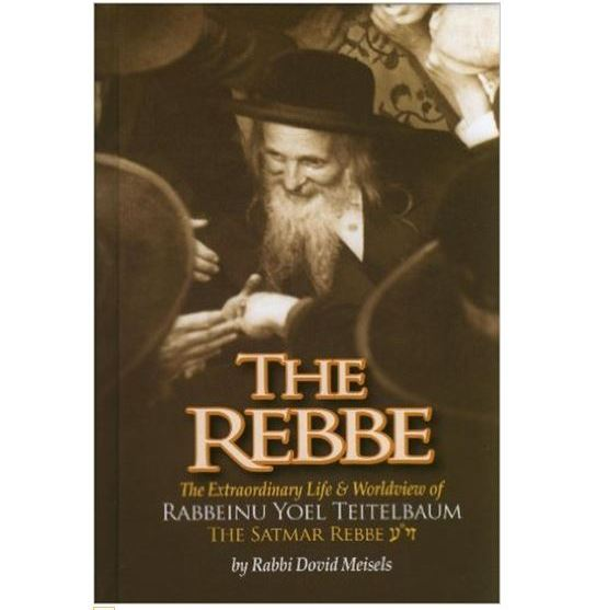 THE REBBE - First Biography in English of the Satmar Rebbe