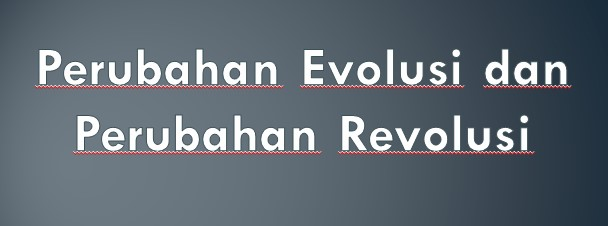 Perubahan Evolusi dan Perubahan Revolusi