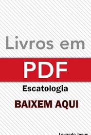 BAIXEM SEU LIVRO OU ARTIGO DE ESCATOLOGIA AQUI