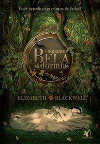 Enquanto Bela dormia, Elizabeth Blackwell, Editora Arqueiro, Caprichos by Neli