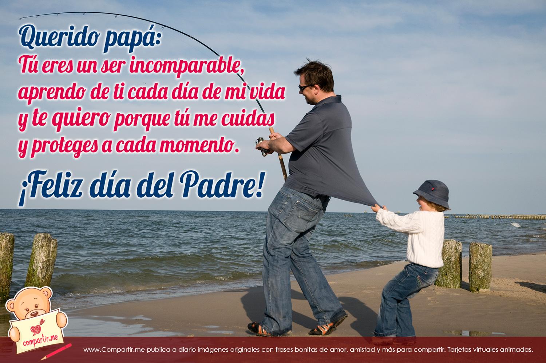 Querido papá, tu eres un ser incomparable, aprendo de ti cada día de