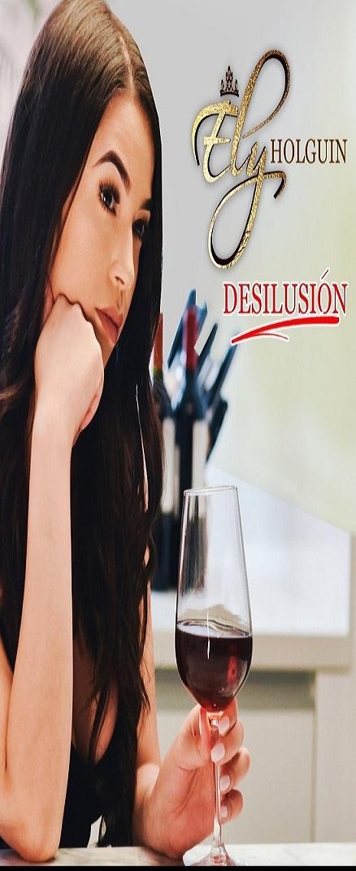 Desilusión - Ely Holguin
