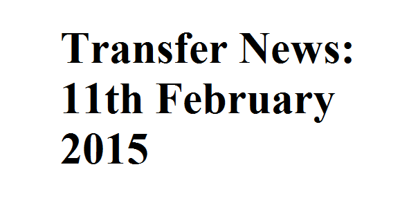 Transfer News: 11th February 2015