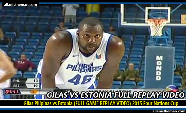 Gilas Pilipinas vs Estonia (FULL GAME REPLAY VIDEO) 2015 Four Nations Cup
