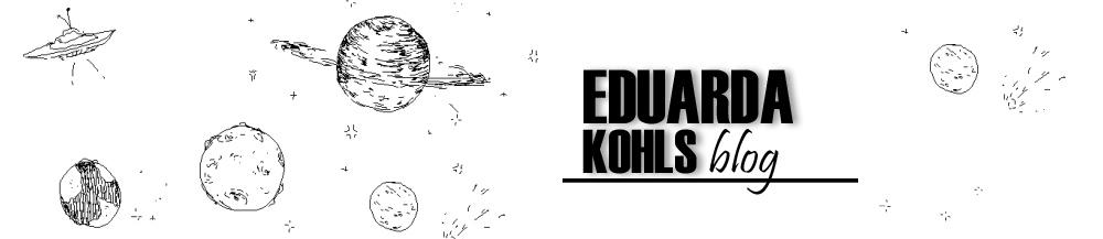 Eduarda Kohls | Blog