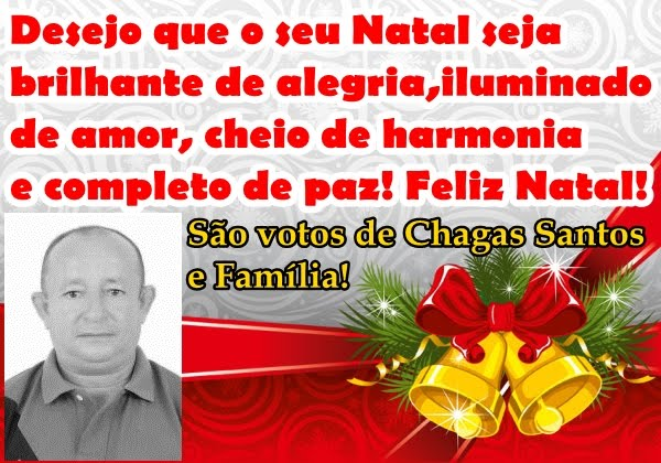 MENSAGEM DE NATAL E ANO NOVO DE CHAGAS SANTOS E FAMÍLIA!