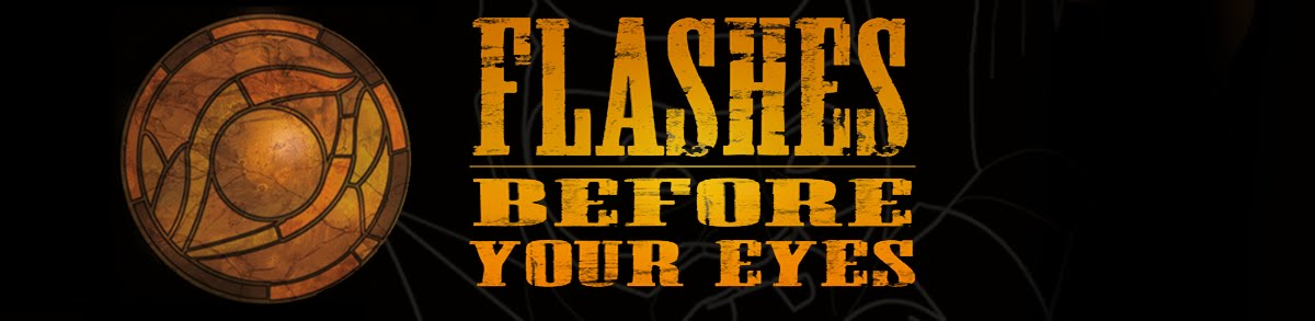 FLASHES BEFORE YOUR EYES