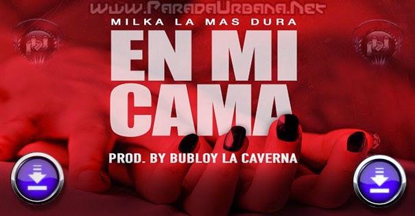 DESCARGAR - Milka La Mas Dura - En Mi Cama (Prod. By Bubloy)