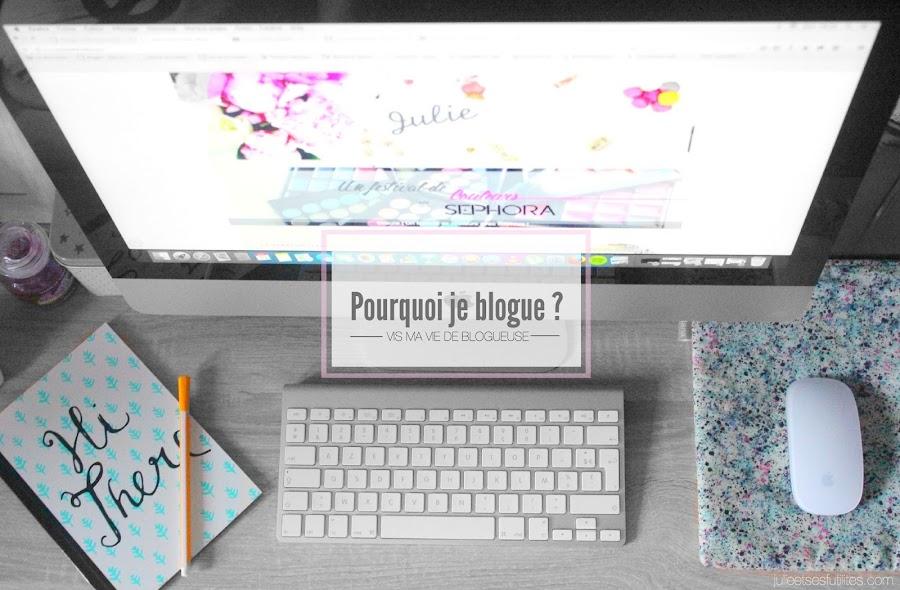 Vis ma vie de blogueuse #7 | Pourquoi je blogue ? julieetsesfutilites.com