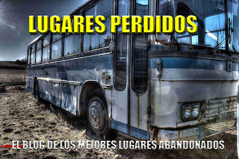 EL BLOG DE LOS MEJORES LUGARES ABANDONADOS