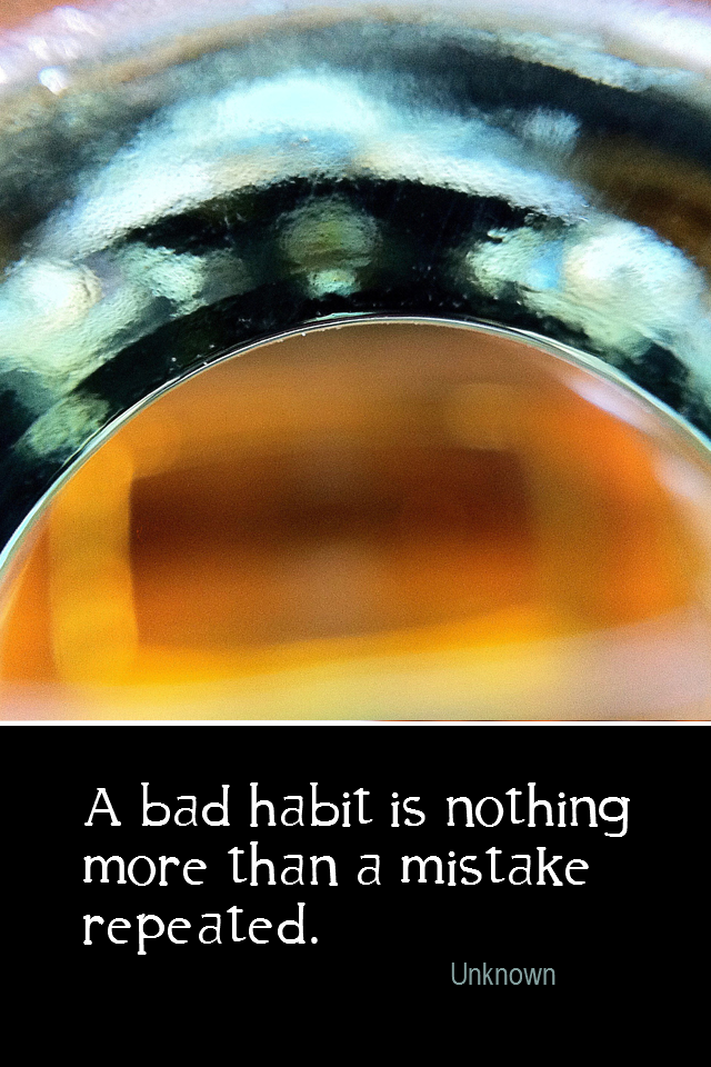 visual quote - image quotation for HABITS - A bad habit is nothing more than a mistake repeated. - Unknown