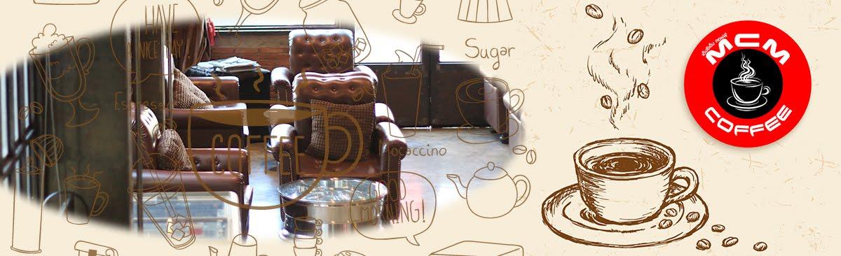 MCM COFFEE (เอ็มซีเอ็ม คอฟฟี่)