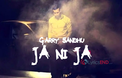 JA NI JA LYRICS - GARRY SANDHU | Song Video Download