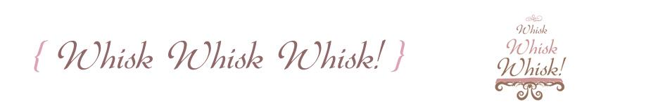 Whisk Whisk Whisk!