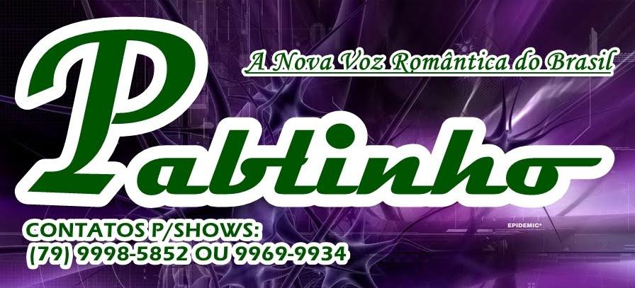 """PABLINHO """"A Nova Voz Romântica do Brasil"""""""