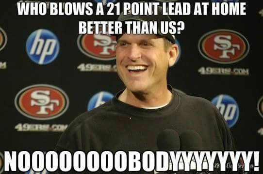 who blows a 21 point lead at home better than us? noooobodyyy!