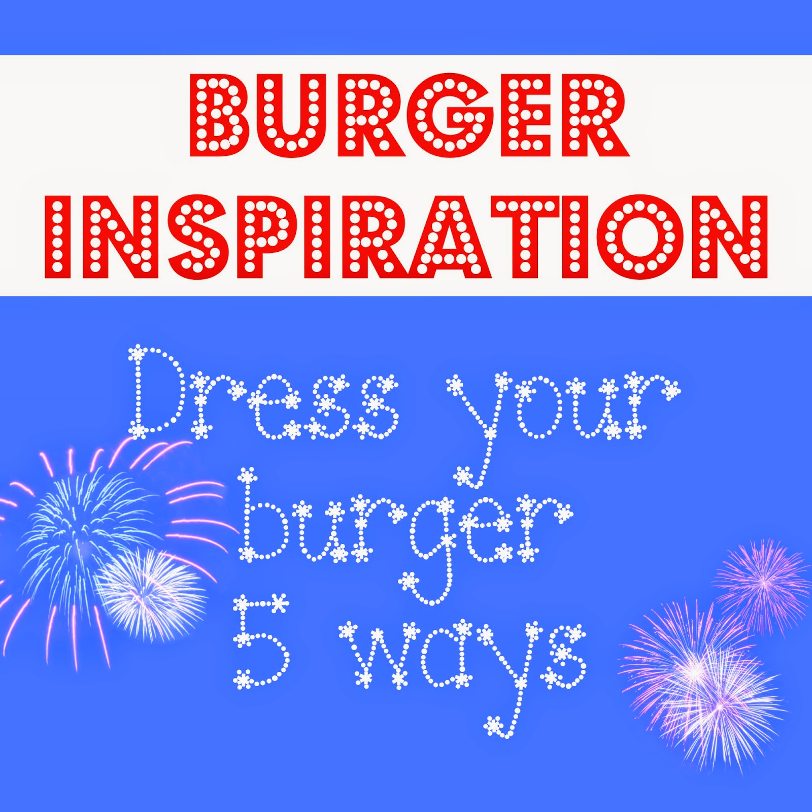 Joyful Foodie: Burgers, 5 ways. Dress up your hamburger with some new tricks!