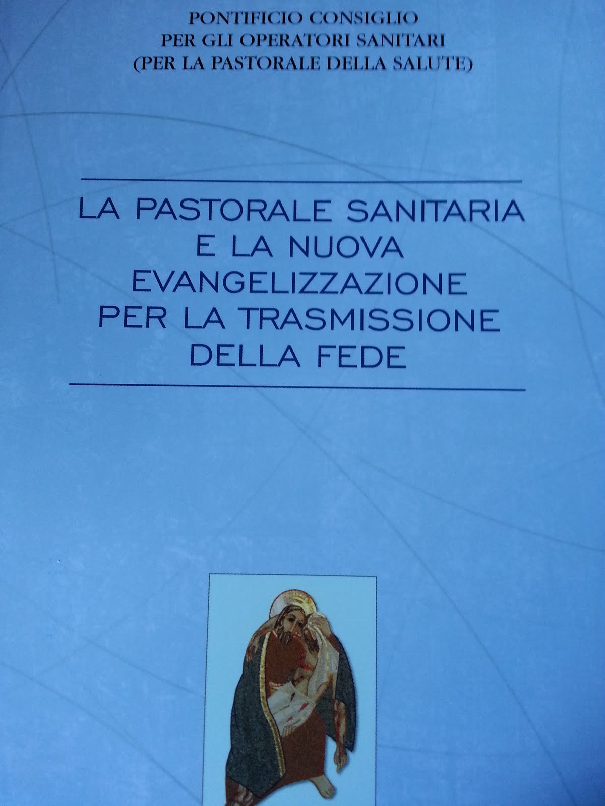 LA PASTORALE SANITARIA E LA NUOVA EVANGELIZZAZIONE PER LA TRASMISSIONE DELLA FEDE