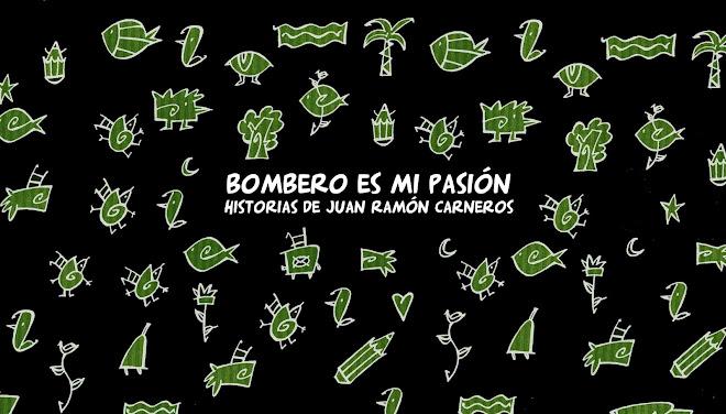 Bombero es mi pasión. Historias de Juan Ramón Carneros