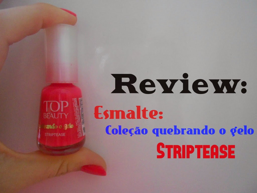 Review: Striptease da coleção Quebrando o gelo da Top Beauty