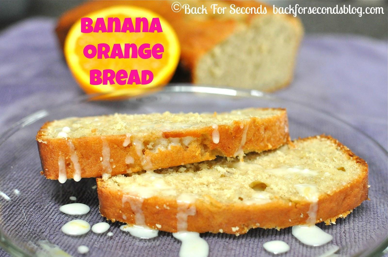 Banana Orange Bread {Guest Blogger: Back For Seconds}