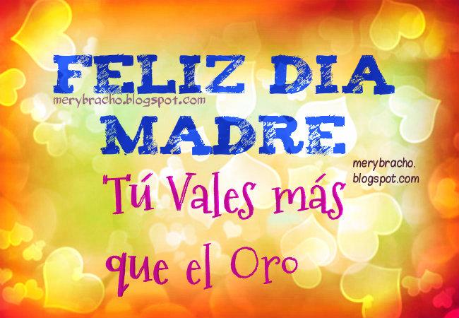 Feliz Día Madre, vales más que oro.  felicitaciones feliz cumpleaños postales, tarjetas