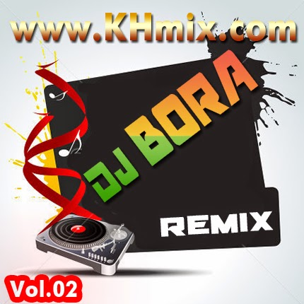 [Album Mix] DJ Bora Remix Vol 02 | Khmer Remix 2014