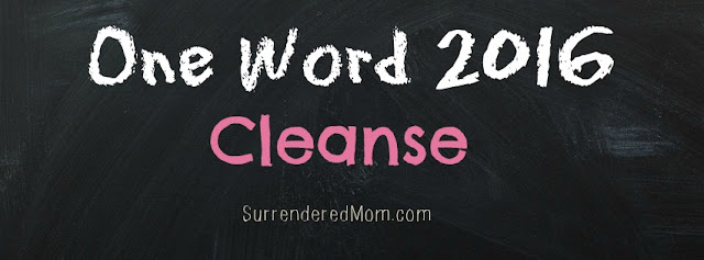 """One Word 2016: Cleanse"" Choosing one focus word for the new year instead of setting resolutions {SurrenderedMom.com} #oneword2016"