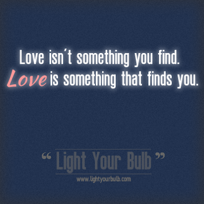Love isnt something you find. Love is something that finds you ~ God is ...