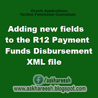 Adding new fields to the R12 Payment Funds Disbursement XML file, askhareesh blog for Oracle Apps
